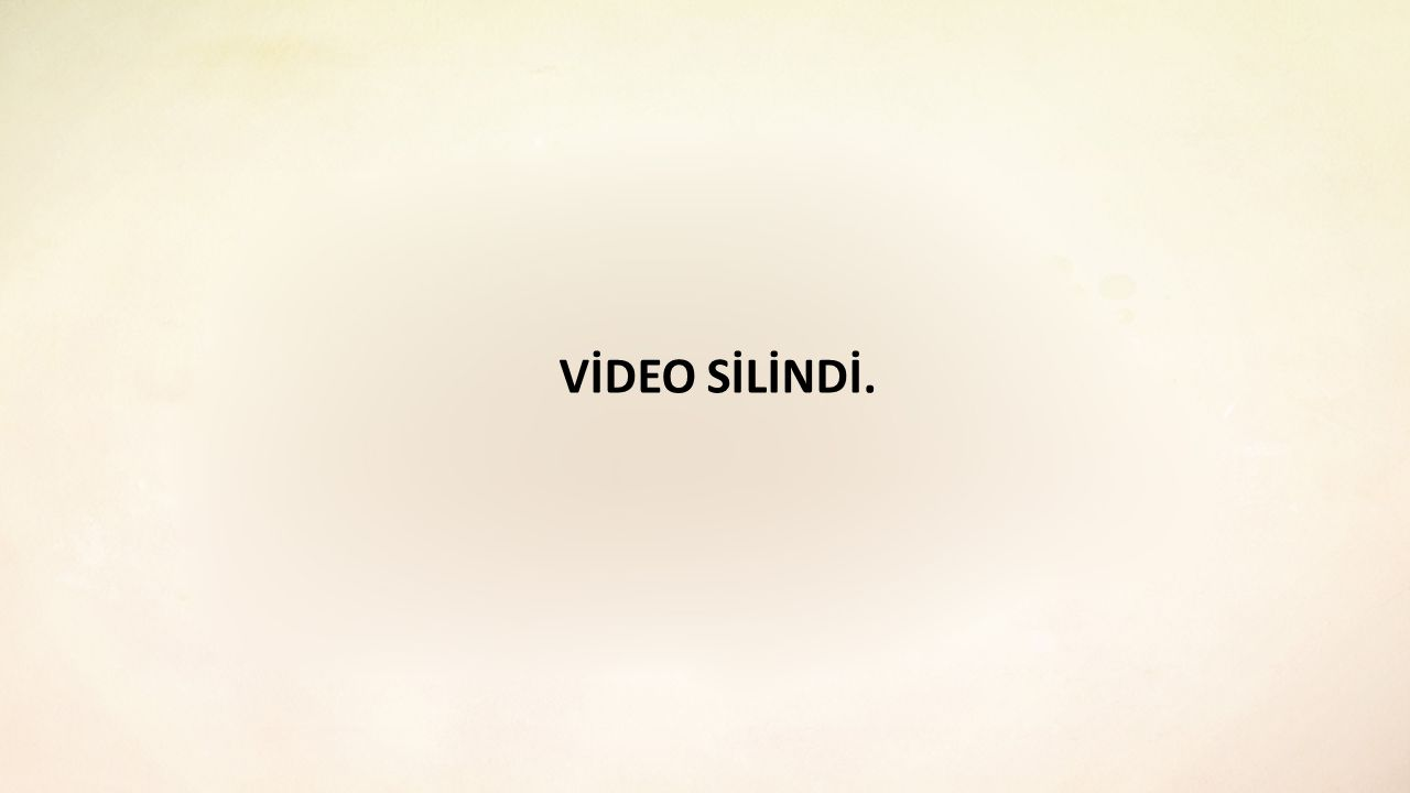 VİDEO SİLİNDİ.