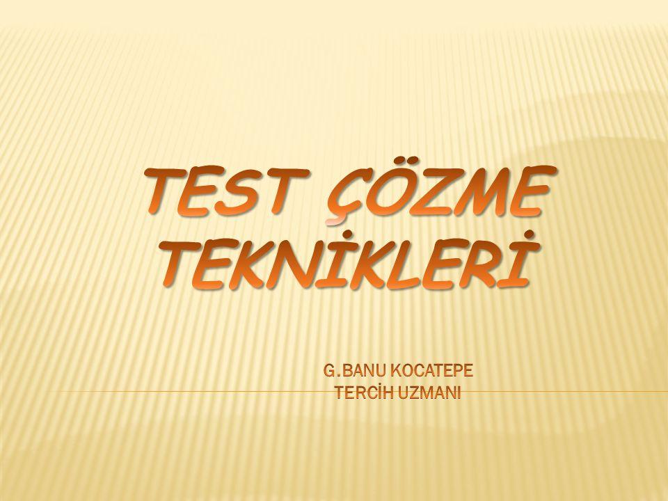 TEST ÇÖZME TEKNİKLERİ G.BANU KOCATEPE TERCİH UZMANI