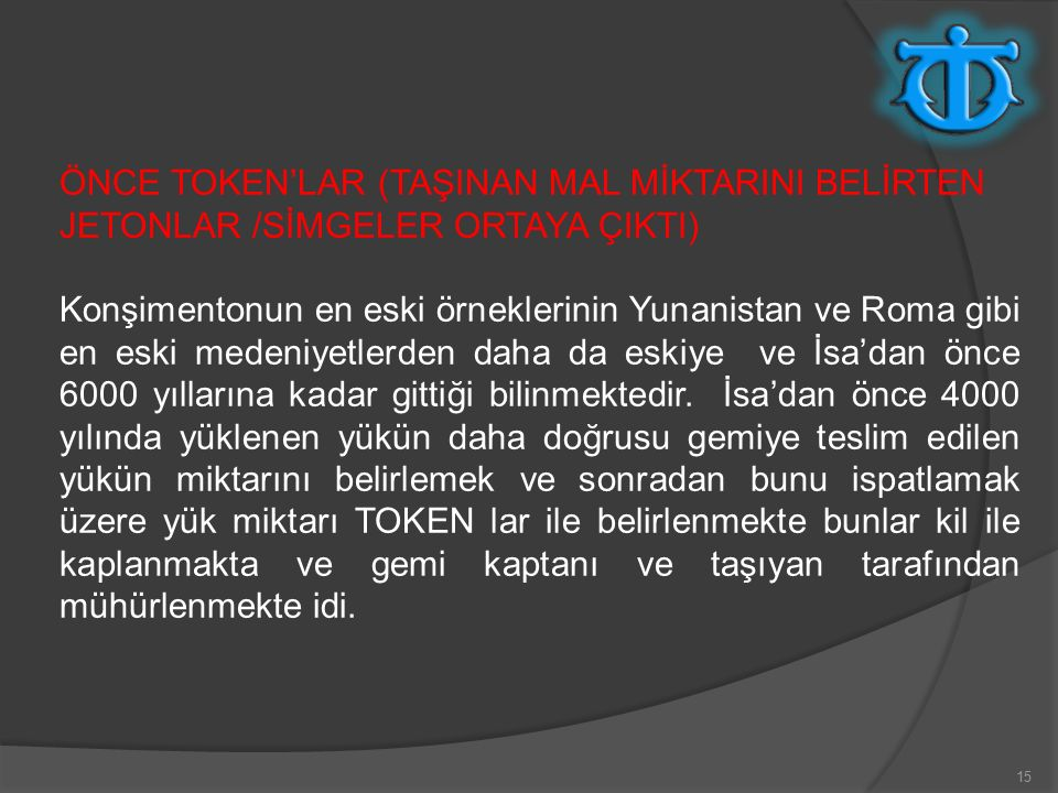 ÖNCE TOKEN'LAR (TAŞINAN MAL MİKTARINI BELİRTEN JETONLAR /SİMGELER ORTAYA ÇIKTI)