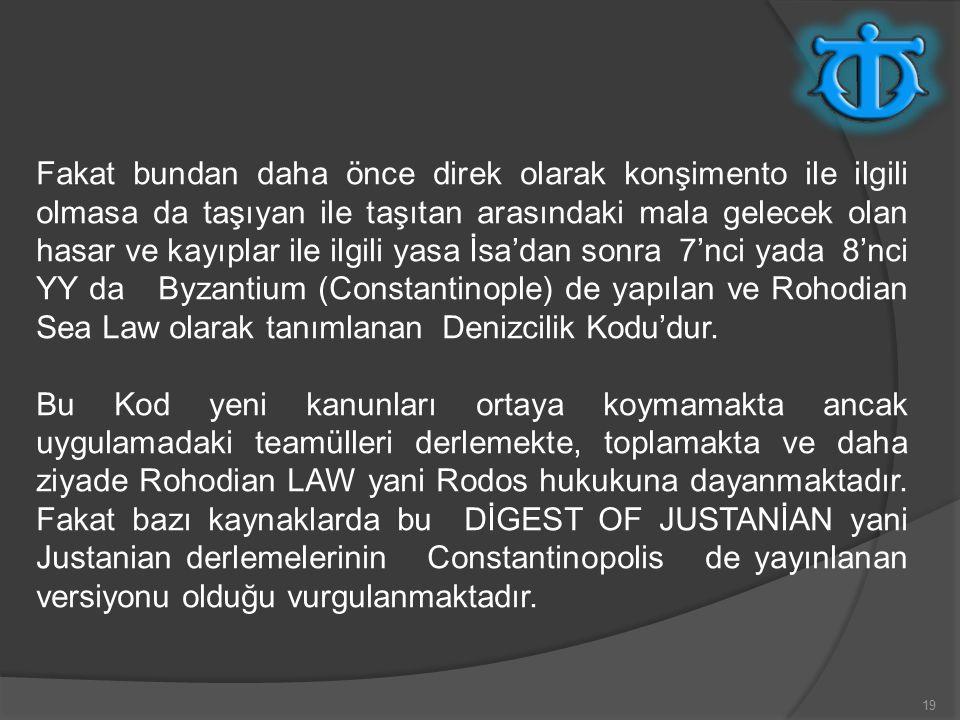 Fakat bundan daha önce direk olarak konşimento ile ilgili olmasa da taşıyan ile taşıtan arasındaki mala gelecek olan hasar ve kayıplar ile ilgili yasa İsa'dan sonra 7'nci yada 8'nci YY da Byzantium (Constantinople) de yapılan ve Rohodian Sea Law olarak tanımlanan Denizcilik Kodu'dur.