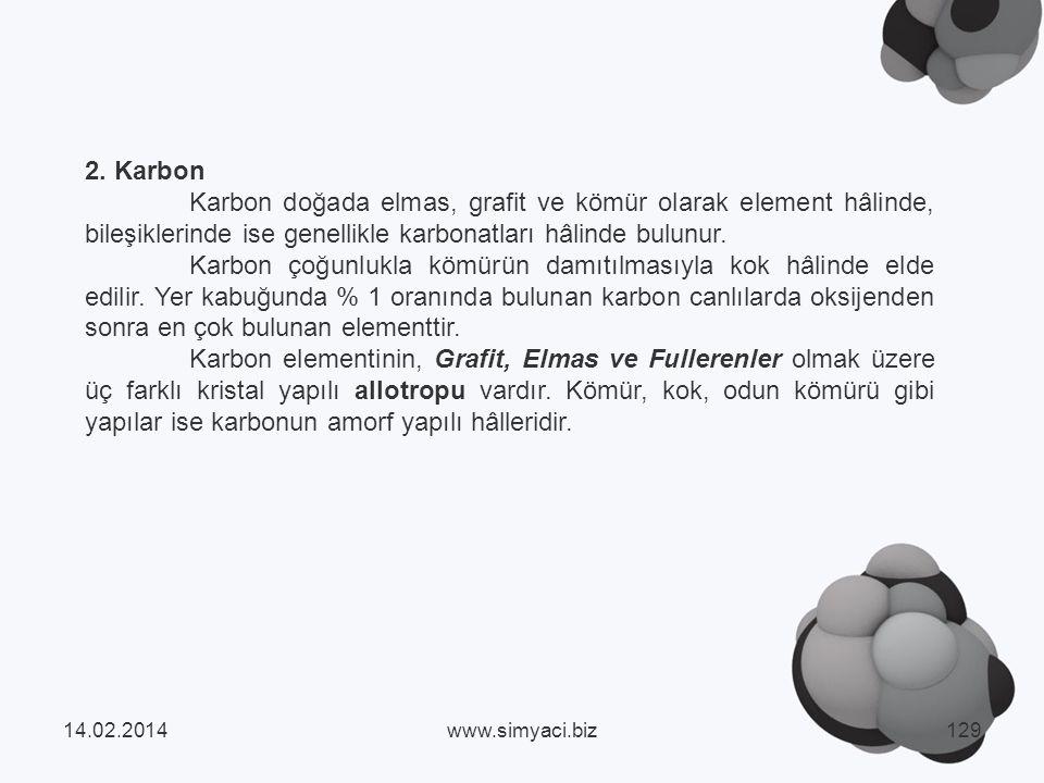 2. Karbon Karbon doğada elmas, grafit ve kömür olarak element hâlinde, bileşiklerinde ise genellikle karbonatları hâlinde bulunur.