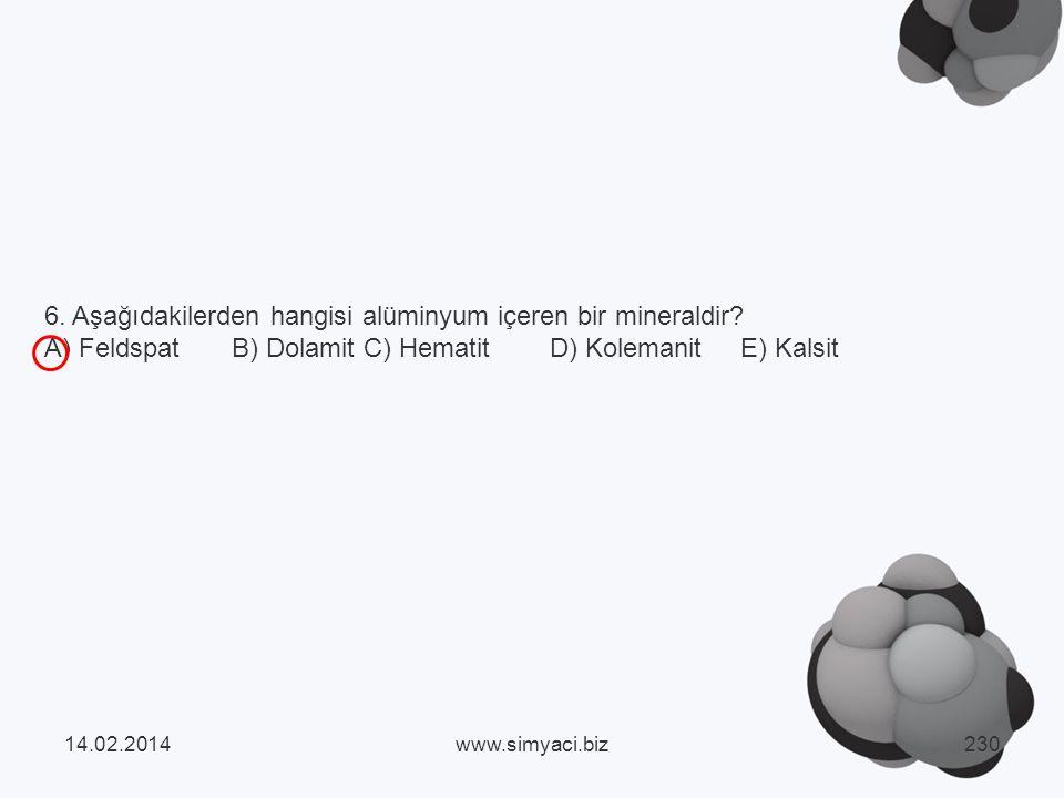 6. Aşağıdakilerden hangisi alüminyum içeren bir mineraldir
