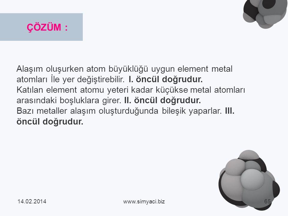 ÇÖZÜM : Alaşım oluşurken atom büyüklüğü uygun element metal atomları İle yer değiştirebilir. I. öncül doğrudur.