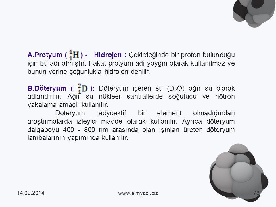 A.Protyum ( ) - Hidrojen : Çekirdeğinde bir proton bulunduğu için bu adı almıştır. Fakat protyum adı yaygın olarak kullanılmaz ve bunun yerine çoğunlukla hidrojen denilir.