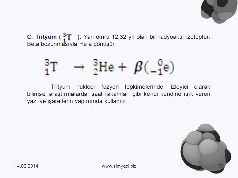 C. Trityum ( ): Yan ömrü 12,32 yıl olan bir radyoaktif izotoptur