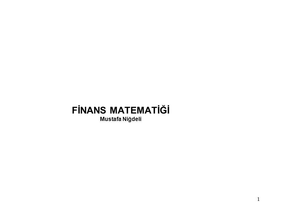 FİNANS MATEMATİĞİ Mustafa Niğdeli