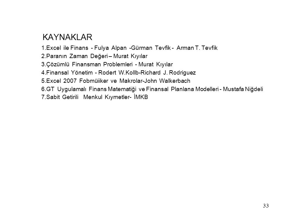 KAYNAKLAR 1.Excel ile Finans - Fulya Alpan -Gürman Tevfik - Arman T. Tevfik. 2.Paranın Zaman Değeri – Murat Kıyılar.