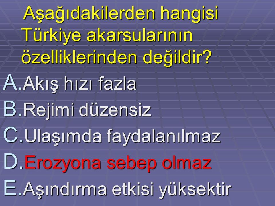 Aşağıdakilerden hangisi Türkiye akarsularının özelliklerinden değildir
