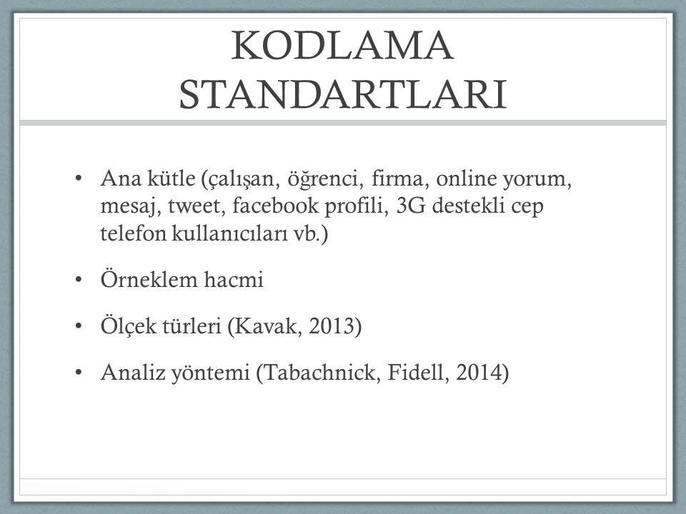 KODLAMA STANDARTLARI Ana kütle (çalışan, öğrenci, firma, online yorum, mesaj, tweet, facebook profili, 3G destekli cep telefon kullanıcıları vb.)