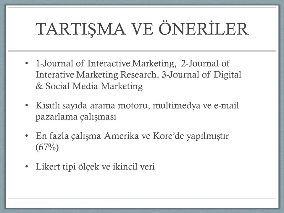 TARTIŞMA VE ÖNERİLER 1-Journal of Interactive Marketing, 2-Journal of Interative Marketing Research, 3-Journal of Digital & Social Media Marketing.
