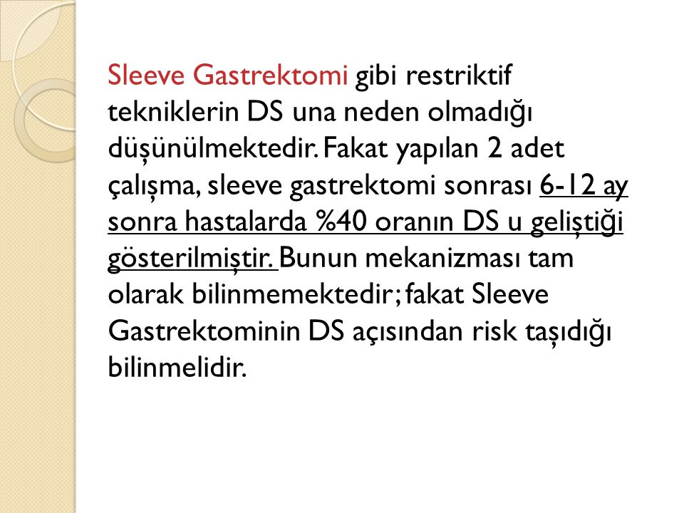 Sleeve Gastrektomi gibi restriktif tekniklerin DS una neden olmadığı düşünülmektedir.