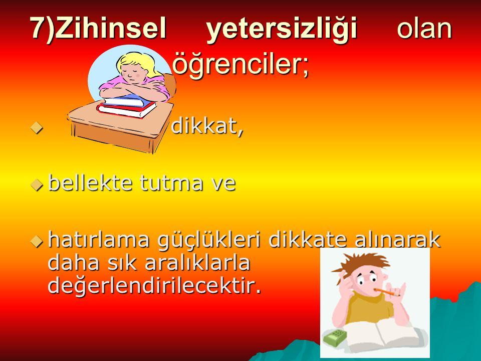 7)Zihinsel yetersizliği olan öğrenciler;