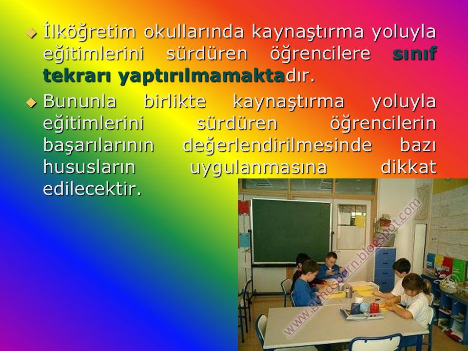 İlköğretim okullarında kaynaştırma yoluyla eğitimlerini sürdüren öğrencilere sınıf tekrarı yaptırılmamaktadır.