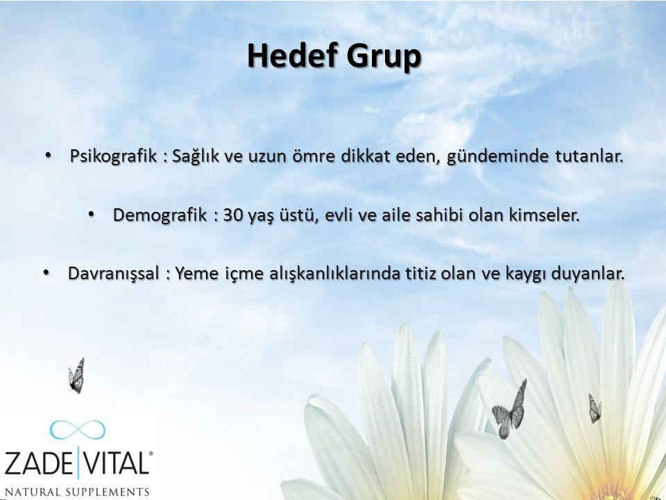Hedef Grup Psikografik : Sağlık ve uzun ömre dikkat eden, gündeminde tutanlar. Demografik : 30 yaş üstü, evli ve aile sahibi olan kimseler.