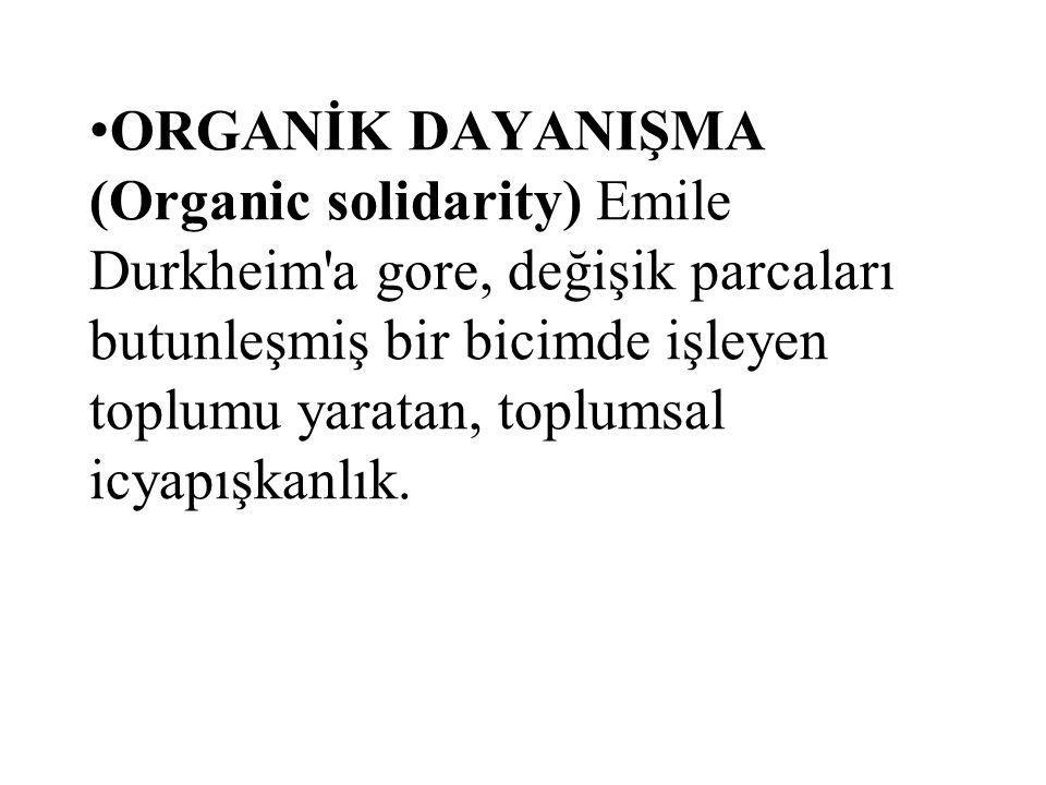 ORGANİK DAYANIŞMA (Organic solidarity) Emile Durkheim a gore, değişik parcaları butunleşmiş bir bicimde işleyen toplumu yaratan, toplumsal icyapışkanlık.