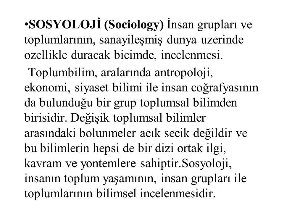 SOSYOLOJİ (Sociology) İnsan grupları ve toplumlarının, sanayileşmiş dunya uzerinde ozellikle duracak bicimde, incelenmesi.
