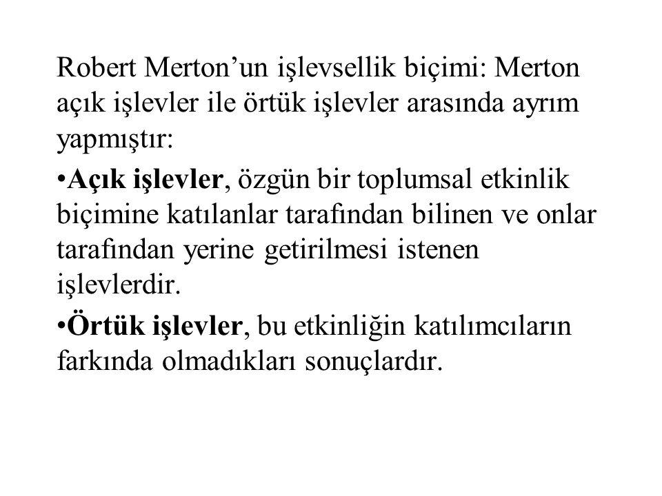 Robert Merton'un işlevsellik biçimi: Merton açık işlevler ile örtük işlevler arasında ayrım yapmıştır: