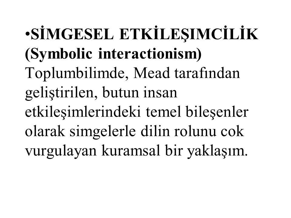 SİMGESEL ETKİLEŞIMCİLİK (Symbolic interactionism) Toplumbilimde, Mead tarafından geliştirilen, butun insan etkileşimlerindeki temel bileşenler olarak simgelerle dilin rolunu cok vurgulayan kuramsal bir yaklaşım.