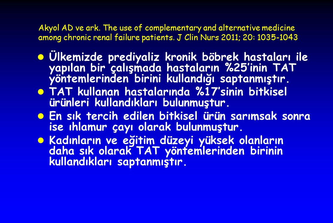 Akyol AD ve ark. The use of complementary and alternative medicine among chronic renal failure patients. J Clin Nurs 2011; 20: 1035-1043