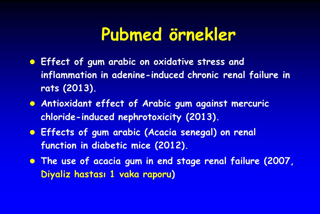 Pubmed örnekler Effect of gum arabic on oxidative stress and inflammation in adenine-induced chronic renal failure in rats (2013).