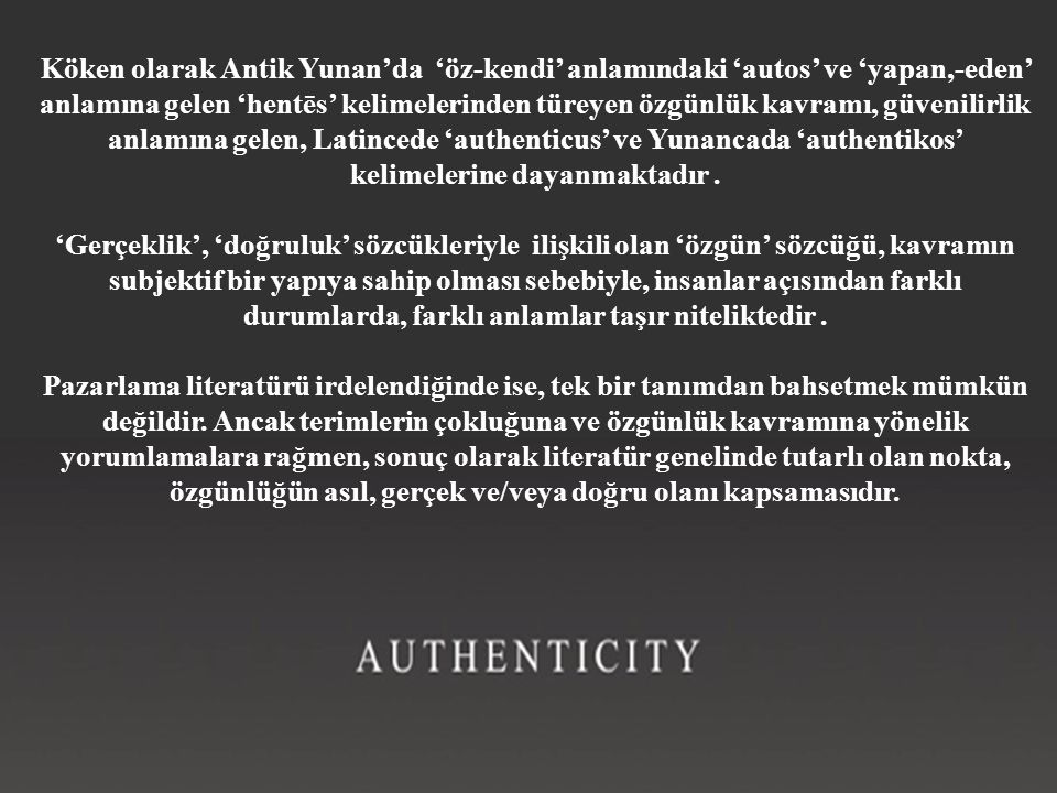 Köken olarak Antik Yunan'da 'öz-kendi' anlamındaki 'autos' ve 'yapan,-eden' anlamına gelen 'hentēs' kelimelerinden türeyen özgünlük kavramı, güvenilirlik anlamına gelen, Latincede 'authenticus' ve Yunancada 'authentikos' kelimelerine dayanmaktadır .