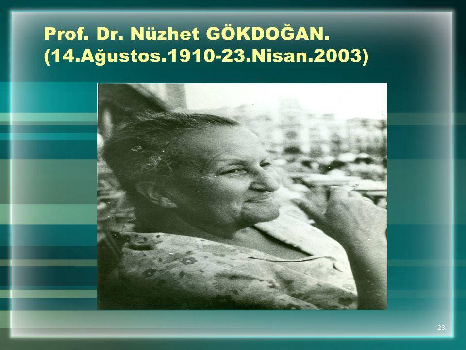 Prof. Dr. Nüzhet GÖKDOĞAN. (14.Ağustos.1910-23.Nisan.2003)