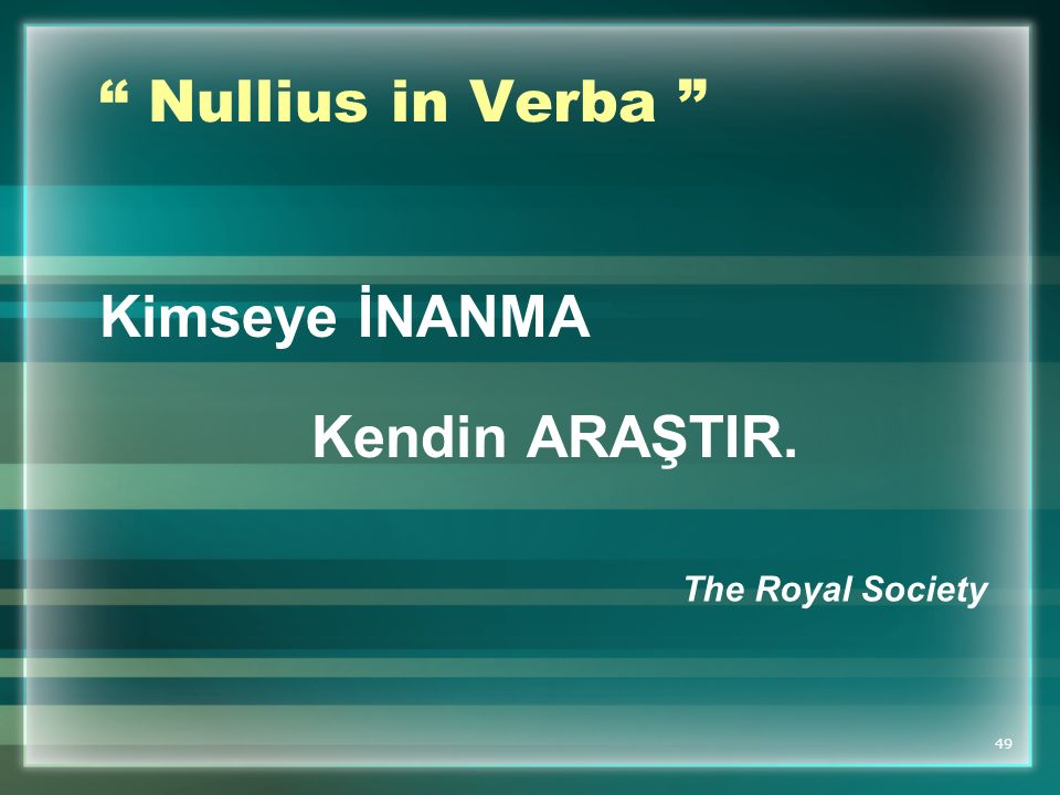 Nullius in Verba Kimseye İNANMA Kendin ARAŞTIR. The Royal Society