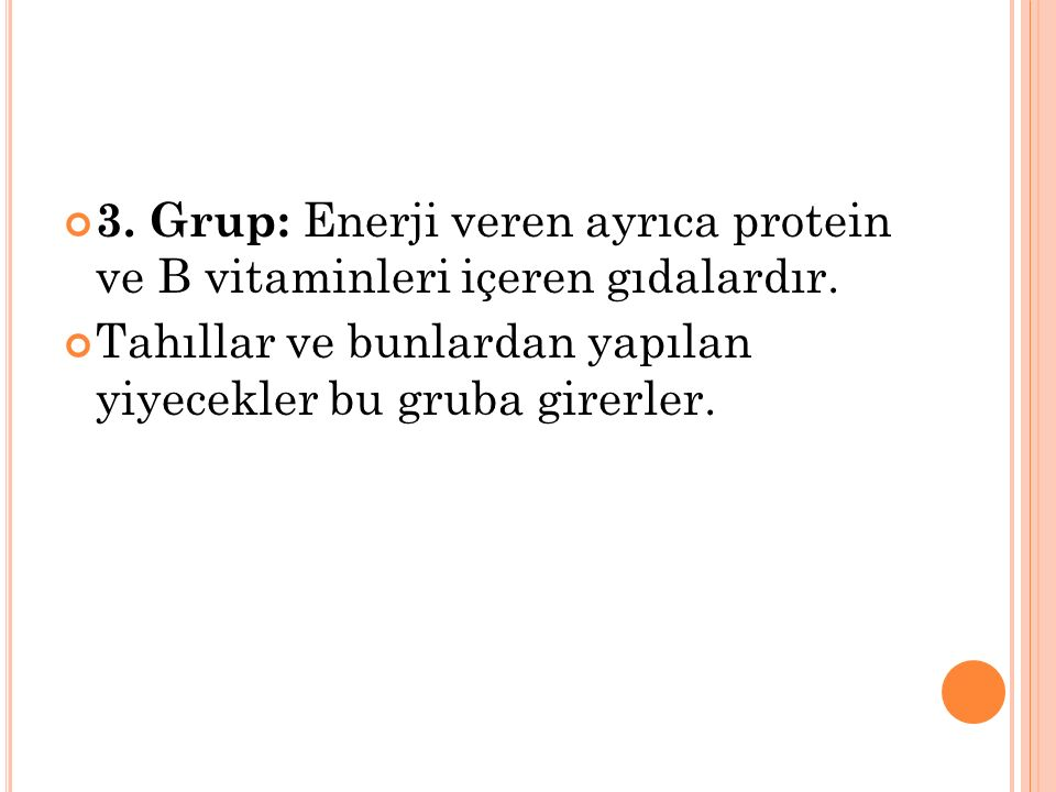 3. Grup: Enerji veren ayrıca protein ve B vitaminleri içeren gıdalardır.