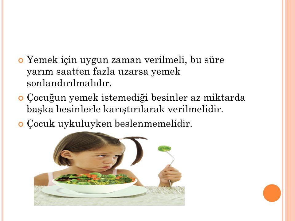 Yemek için uygun zaman verilmeli, bu süre yarım saatten fazla uzarsa yemek sonlandırılmalıdır.
