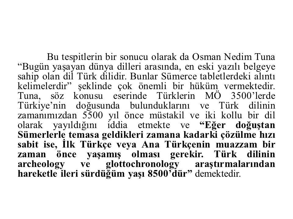 Bu tespitlerin bir sonucu olarak da Osman Nedim Tuna Bugün yaşayan dünya dilleri arasında, en eski yazılı belgeye sahip olan dil Türk dilidir.