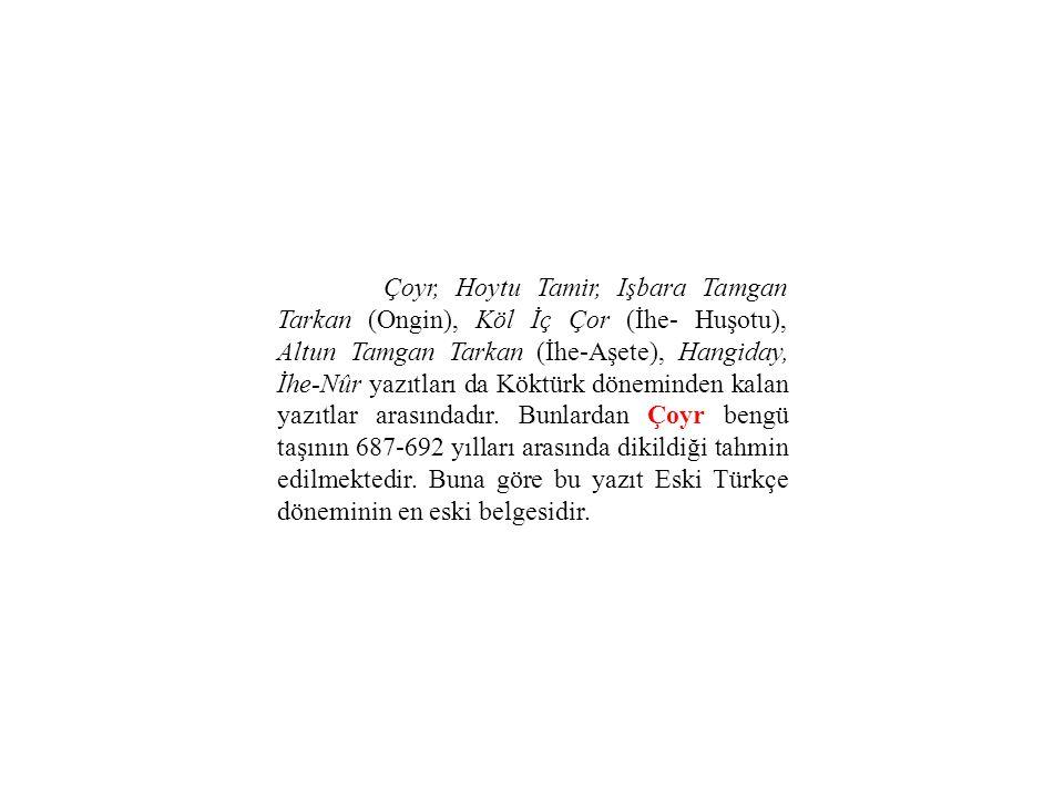 Çoyr, Hoytu Tamir, Işbara Tamgan Tarkan (Ongin), Köl İç Çor (İhe- Huşotu), Altun Tamgan Tarkan (İhe-Aşete), Hangiday, İhe-Nûr yazıtları da Köktürk döneminden kalan yazıtlar arasındadır.