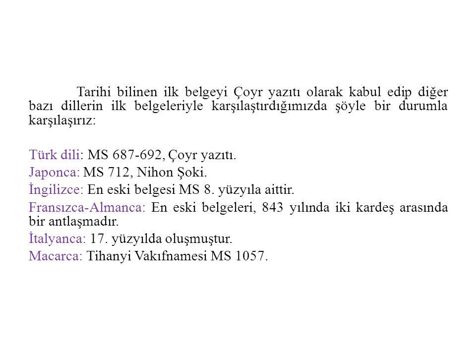 Tarihi bilinen ilk belgeyi Çoyr yazıtı olarak kabul edip diğer bazı dillerin ilk belgeleriyle karşılaştırdığımızda şöyle bir durumla karşılaşırız: Türk dili: MS 687-692, Çoyr yazıtı.