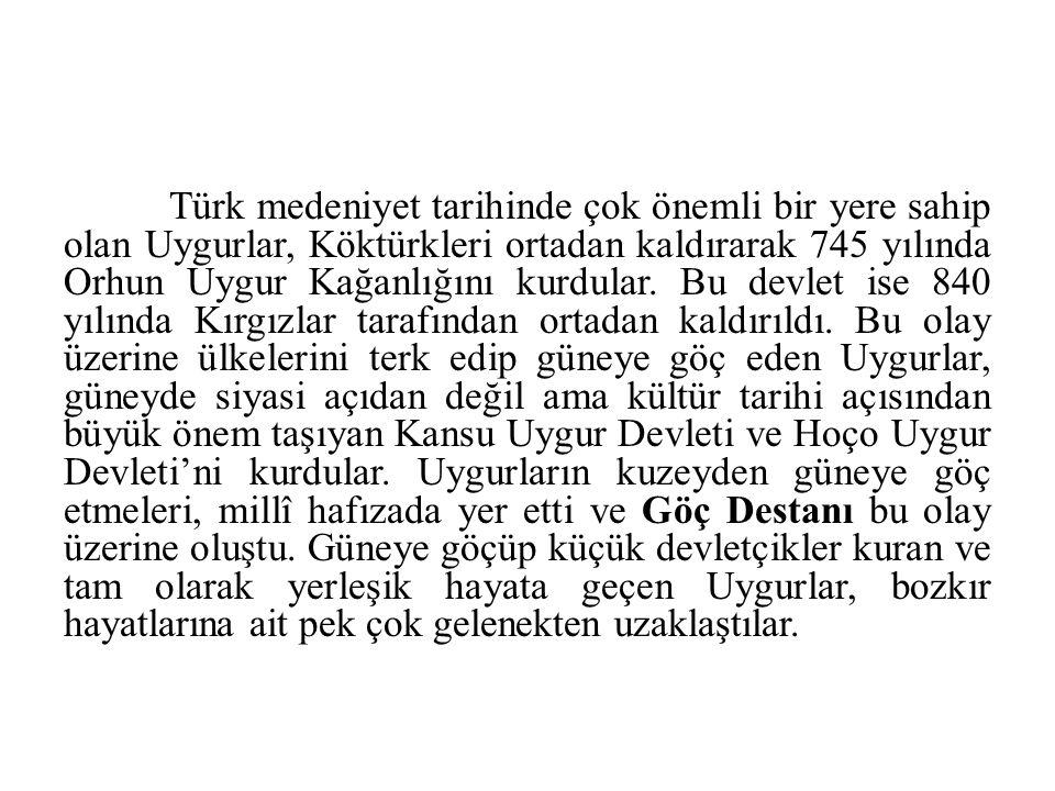 Türk medeniyet tarihinde çok önemli bir yere sahip olan Uygurlar, Köktürkleri ortadan kaldırarak 745 yılında Orhun Uygur Kağanlığını kurdular.
