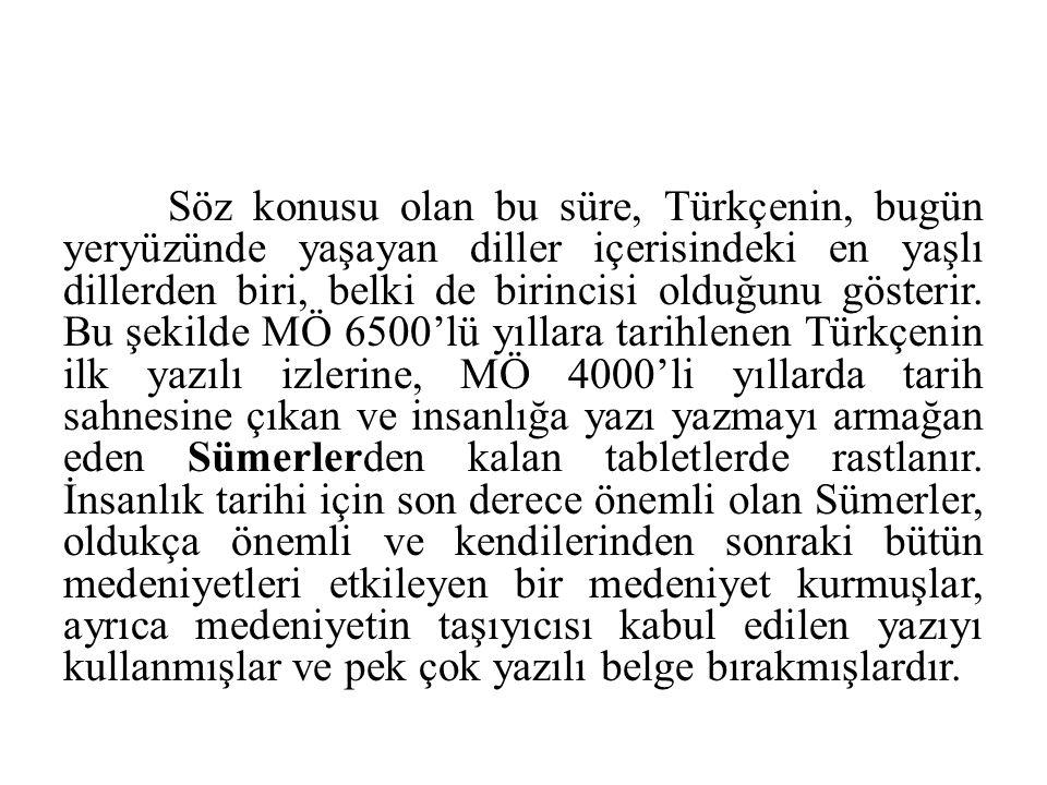 Söz konusu olan bu süre, Türkçenin, bugün yeryüzünde yaşayan diller içerisindeki en yaşlı dillerden biri, belki de birincisi olduğunu gösterir.