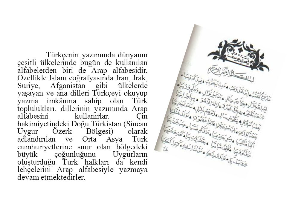 Türkçenin yazımında dünyanın çeşitli ülkelerinde bugün de kullanılan alfabelerden biri de Arap alfabesidir.