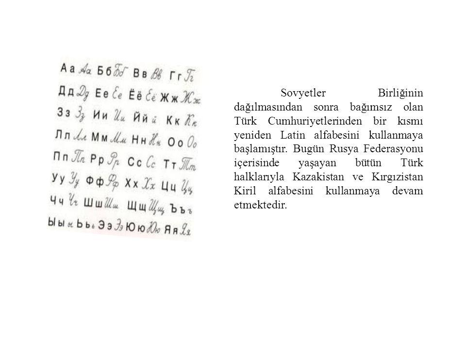 Sovyetler Birliğinin dağılmasından sonra bağımsız olan Türk Cumhuriyetlerinden bir kısmı yeniden Latin alfabesini kullanmaya başlamıştır.
