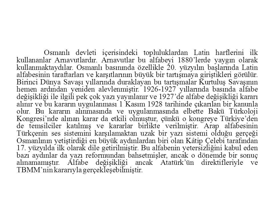 Osmanlı devleti içerisindeki topluluklardan Latin harflerini ilk kullananlar Arnavutlardır.