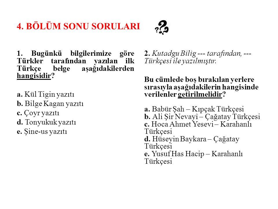 4. BÖLÜM SONU SORULARI 1. Bugünkü bilgilerimize göre Türkler tarafından yazılan ilk Türkçe belge aşağıdakilerden hangisidir