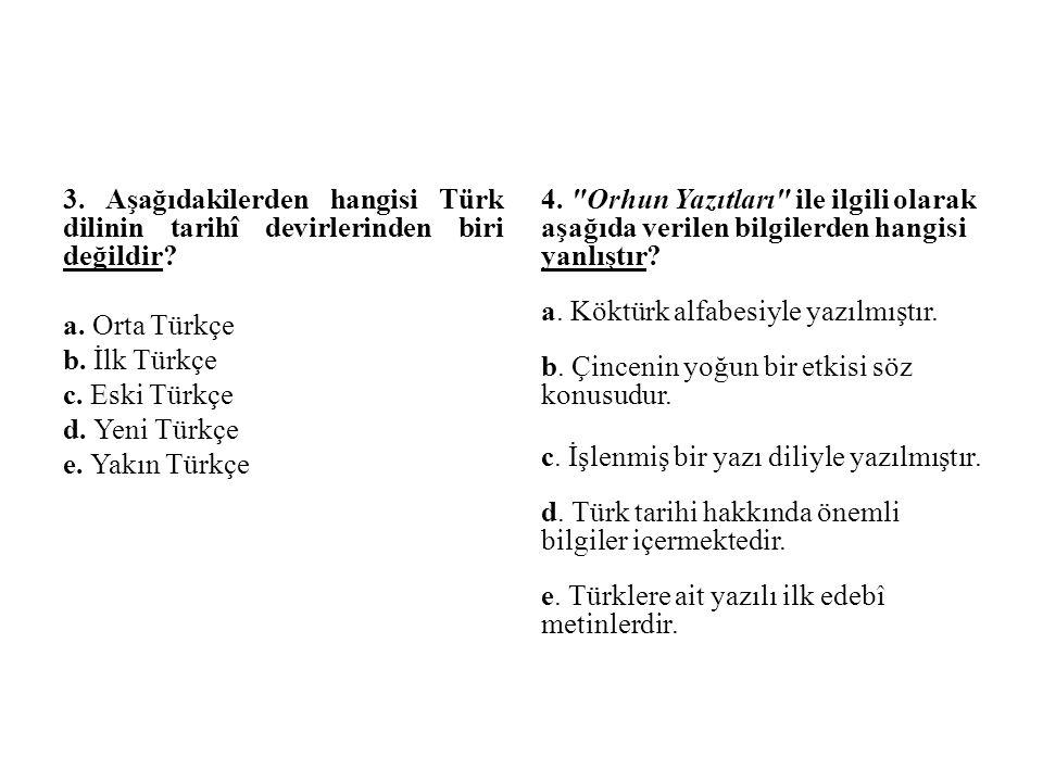 3. Aşağıdakilerden hangisi Türk dilinin tarihî devirlerinden biri değildir