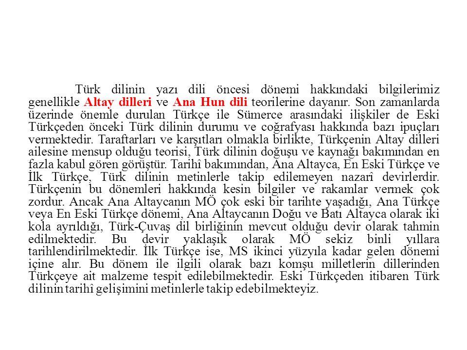 Türk dilinin yazı dili öncesi dönemi hakkındaki bilgilerimiz genellikle Altay dilleri ve Ana Hun dili teorilerine dayanır.