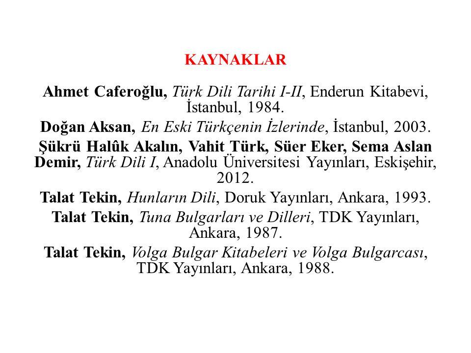 Doğan Aksan, En Eski Türkçenin İzlerinde, İstanbul, 2003.