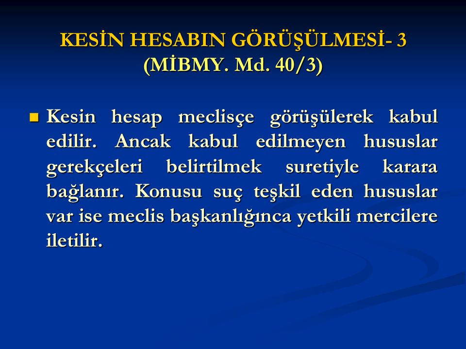 KESİN HESABIN GÖRÜŞÜLMESİ- 3 (MİBMY. Md. 40/3)