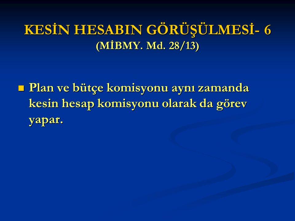KESİN HESABIN GÖRÜŞÜLMESİ- 6 (MİBMY. Md. 28/13)