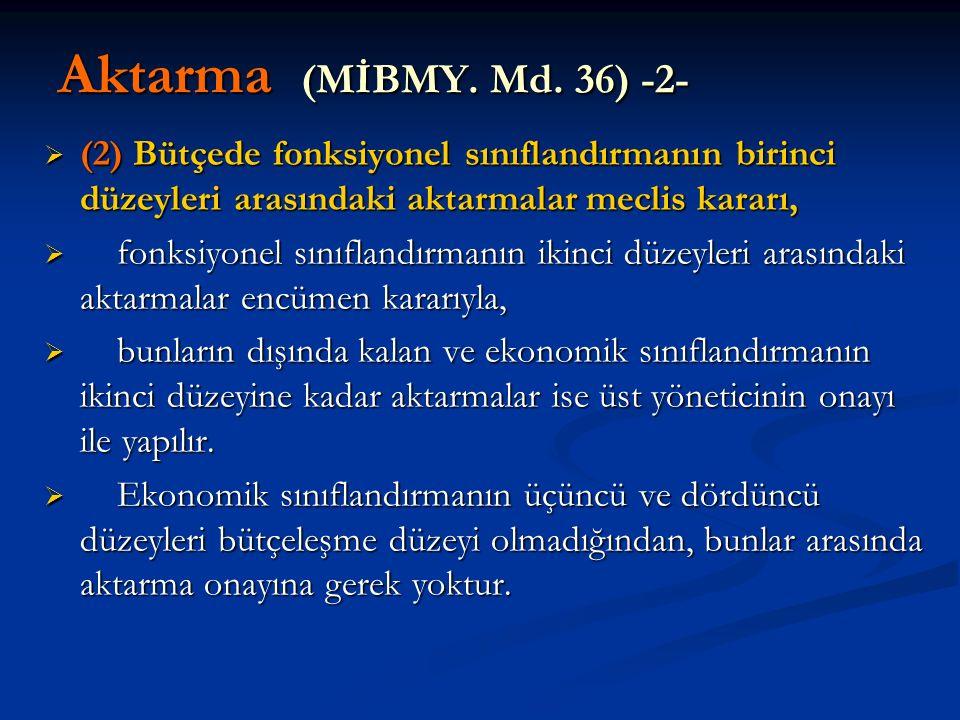 Aktarma (MİBMY. Md. 36) -2- (2) Bütçede fonksiyonel sınıflandırmanın birinci düzeyleri arasındaki aktarmalar meclis kararı,