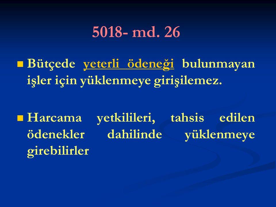 5018- md. 26 Bütçede yeterli ödeneği bulunmayan işler için yüklenmeye girişilemez.