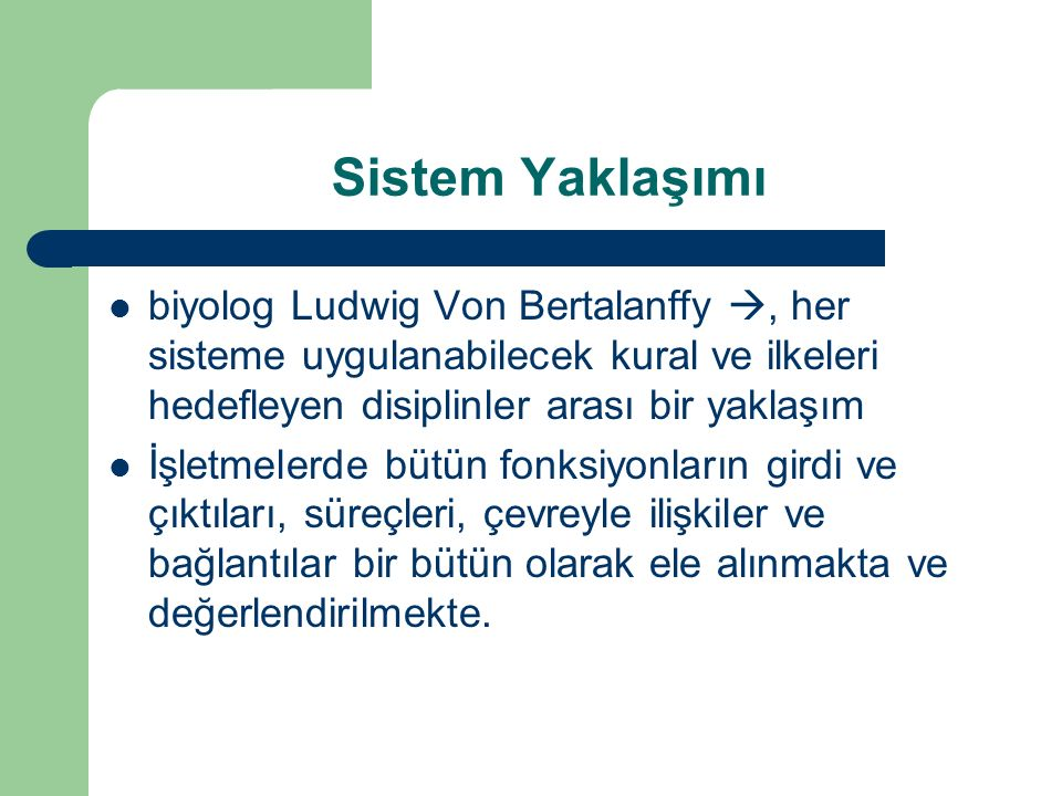 Sistem Yaklaşımı biyolog Ludwig Von Bertalanffy , her sisteme uygulanabilecek kural ve ilkeleri hedefleyen disiplinler arası bir yaklaşım.