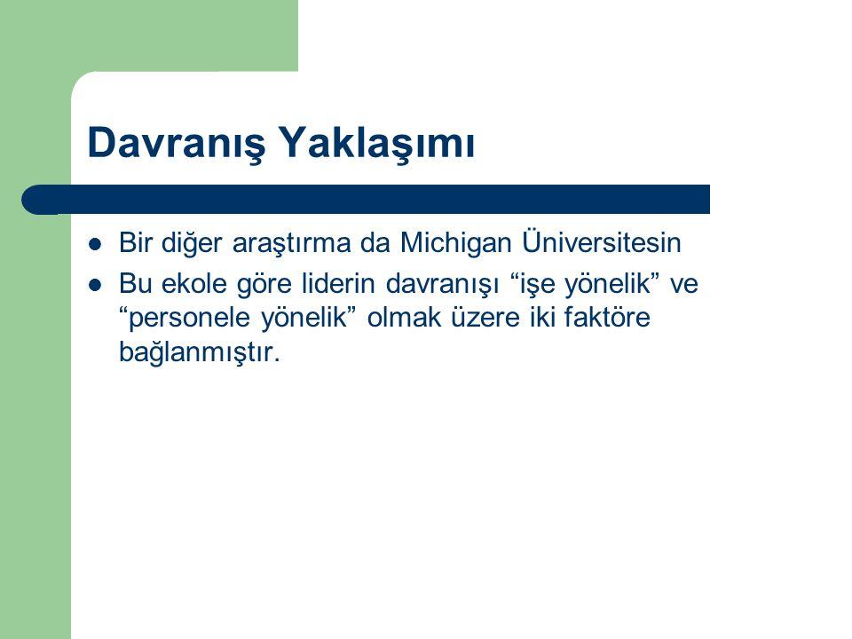 Davranış Yaklaşımı Bir diğer araştırma da Michigan Üniversitesin