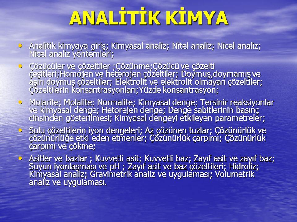ANALİTİK KİMYA Analitik kimyaya giriş; Kimyasal analiz; Nitel analiz; Nicel analiz; Nicel analiz yöntemleri;