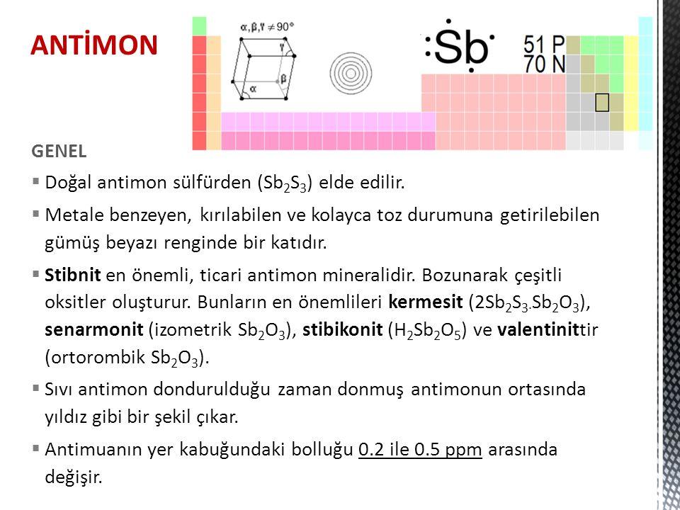 ANTİMON GENEL Doğal antimon sülfürden (Sb2S3) elde edilir.