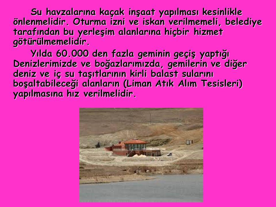 Su havzalarına kaçak inşaat yapılması kesinlikle önlenmelidir